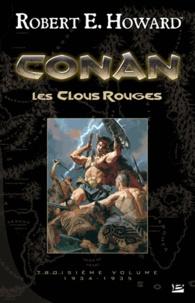 Robert-E Howard - Conan Tome 3, 1934-1935 : Les Clous rouges.