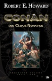 Robert-E Howard - Conan Tome 3, 1934-1935 : Les Clous rouges.