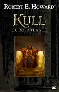Robert-E Howard - Kull - Le Roi Atlante.