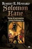 Robert E. Howard et Patrice Louinet - Les Collines des Morts - Solomon Kane, T1.