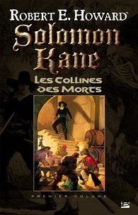 Robert E. Howard et Patrice Louinet - Les Collines des Morts - Solomon Kane, T1.