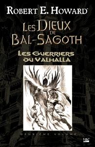 Robert E. Howard et Patrice Louinet - Les Guerriers du Valhalla - Les Dieux de Bal-Sagoth, T2.