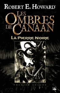 Robert E. Howard et Patrice Louinet - Les Ombres de Canaan - La Pierre Noire - Les Ombres de Canaan, T1.
