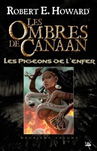 Robert E. Howard et Patrice Louinet - Les Ombres de Canaan - Les Pigeons de l'enfer - Les Ombres de Canaan, T2.