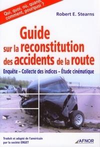 Robert E. Stearns - Guide sur la reconstitution des accidents de la route - Enquête-Collecte des indices-Etudes cinématique.