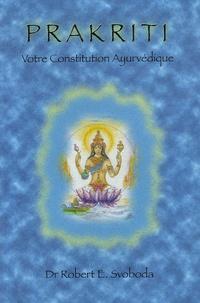 Robert-E Svoboda - Prakriti - Votre Constitution Ayurvédique.
