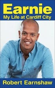 Robert Earnshaw - Earnie - My Life at Cardiff City.