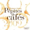 Robert Ebguy - Pépites de cafés.