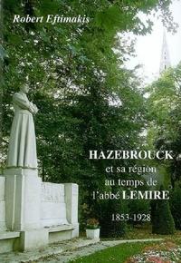 Robert Eftimakis - Hazebrouck et sa région au temps de l'abbé Lemire (1853-1928).