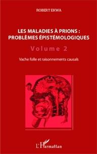 Robert Ekwa - Les maladies à prions : problèmes épistémologiques - Volume 2, Vache folle et raisonnements causals.