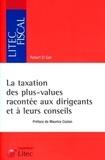 Robert El Saïr - La taxation des plus-values racontée aux dirigeants et à leurs conseils - Fiches pratiques et schémas.
