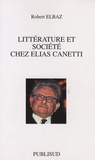 Robert Elbaz - Littérature et société chez Elias Canetti.