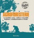 Robert Elger - Agroforesterie - Les jardins oasis : cultiver ensemble légumes, condimentaires et fruits.