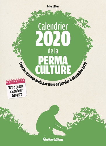 Calendrier de la permaculture. Tous les travaux mois par mois de janvier à décembre  Edition 2020