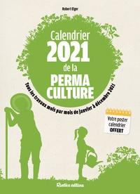 Robert Elger - Calendrier de la permaculture - Tous les travaux mois par mois de janvier à décembre 2021.