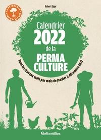 Robert Elger - Calendrier de la permaculture - Tous les travaux mois par mois de janvier à décembre 2022.