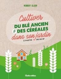 Cultiver du blé ancien et des céréales dans son jardin.pdf