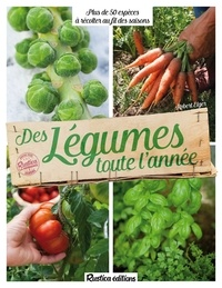 Robert Elger - Des légumes toute l'année - 70 espèces à récolter au fil des saisons.