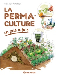 Robert Elger et Michel Loppé - La permaculture en pas à pas.