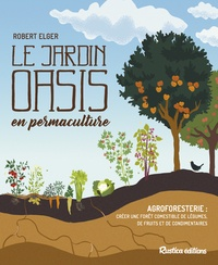 Robert Elger - Le jardin-oasis en permaculture.