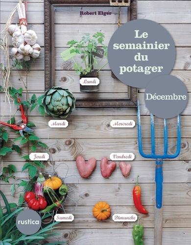 Robert Elger - Le semainier du Potager - Décembre.