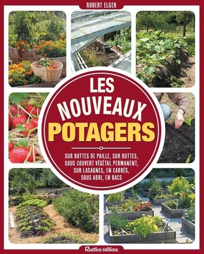 Les nouveaux potagers. Sur bottes de paille, sur buttes, sous couvert végétal permanent, sur lasagnes, en carrés, sous abri, en bacs