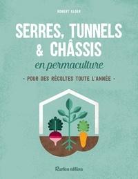 Robert Elger - Serres, tunnels & châssis en permaculture - Pour des récoltes toute l'année.
