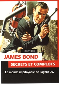 Robert Ellis - James Bond - Secrets et complots.