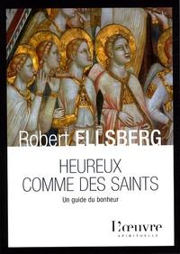 Robert Ellsberg - Heureux comme des saints - Un guide du bonheur.