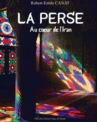 Robert-Emile Canat - La Perse - Au coeur de l'Iran.