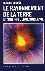 Robert Endrös - Le rayonnement de la terre et son influence sur la vie.