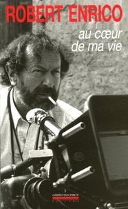 Robert Enrico - Au coeur de ma vie.