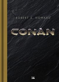 Robert Ervin Howard - Conan L'intégrale : Conan le Cimmérien ; L'heure du dragon ; Les clous rouges.