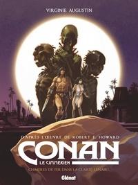 Robert Ervin Howard et Virginie Augustin - Conan le Cimmérien Tome 6 : Chimères de fer dans la clarté lunaire.