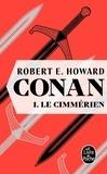 Robert Ervin Howard - Conan Tome 1 : Le Cimmerien.
