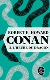 Robert Ervin Howard - Conan Tome 2 : L'heure du dragon.