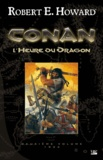 Robert Ervin Howard - Conan Tome 2 : L'Heure du Dragon - 1934.