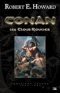Robert Ervin Howard - Conan Tome 3, 1934-1935 : Les Clous rouges.