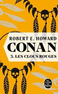 Robert Ervin Howard - Conan Tome 3 : Les Clous rouges.