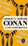 Robert Ervin Howard - Conan Tome 3 : Les Clous rouges.