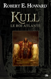 Robert Ervin Howard - Kull - Le Roi Atlante.