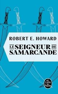 Robert Ervin Howard - Le seigneur de Samarcande.