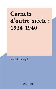 Robert Escarpit - Carnets d'outre-siècle - 1934-1940.