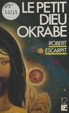 Robert Escarpit - Le Petit dieu Okrabe.