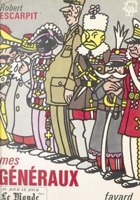 Robert Escarpit et Jean Effel - Mes généraux.