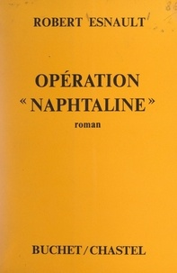 Robert Esnault - Opération Naphtaline.