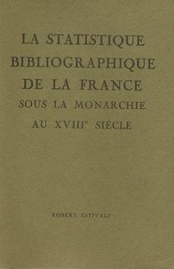 Robert Estivals - La statistique bibliographique de la France sous la monarchie au XVIIIe siècle.
