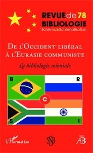 Robert Estivals - Revue de bibliologie N° 78 : De l'Occident libéral à l'Eurasie communiste - La bibliologie coloniale.