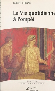 Robert Etienne - La vie quotidienne à Pompéi.