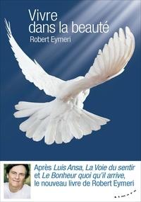 Robert Eymeri - Vivre dans la beauté.